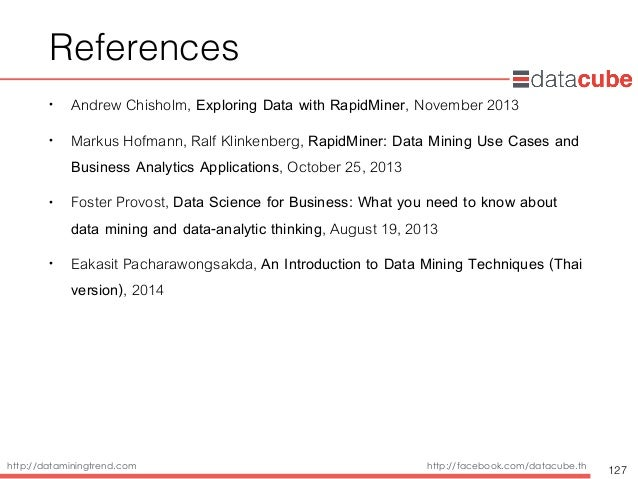 http://dataminingtrend.com http://facebook.com/datacube.th References • Andrew Chisholm, Exploring Data with RapidMiner, N...