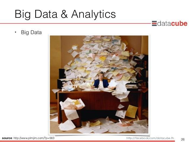 http://dataminingtrend.com http://facebook.com/datacube.th Big Data & Analytics • Big Data 26source: http://www.plmjim.com...