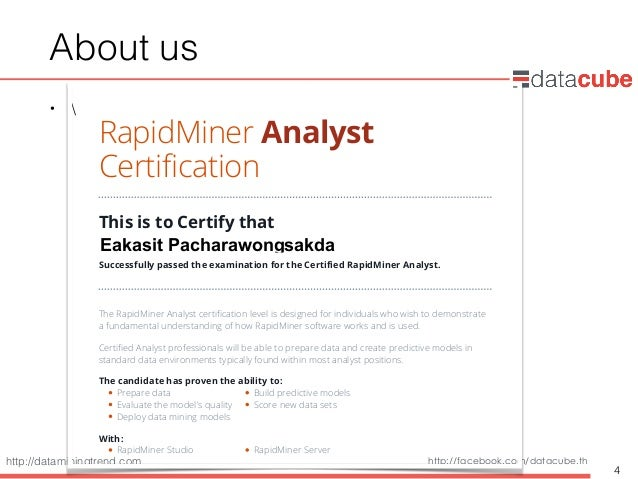 http://dataminingtrend.com http://facebook.com/datacube.th About us •  4 RapidMiner Analyst Certification This is to Certi...