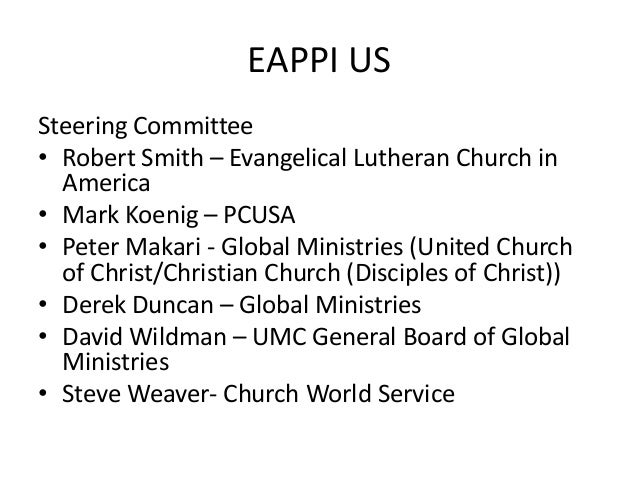 EAPPI US Steering Committee • Robert Smith – Evangelical Lutheran Church in America • Mark Koenig – PCUSA • Peter Makari -...