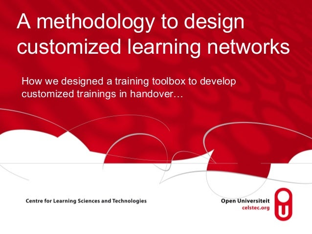 A methodology to design customized learning networks How we designed a training toolbox to develop customized trainings in...