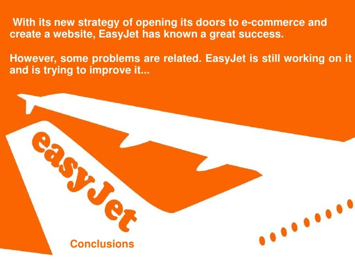 case study easy jet Flying can be a turbulent experience, so when an easyjet customer has a question about their flight they want an accurate answer quickly, without fuss there was a lot of detailed information on easyjet's customer services portal however, it wasn't always easy to find or digest, and the user.