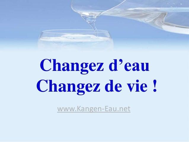 Changez d'eau Changez de vie ! www.Kangen-Eau.net
