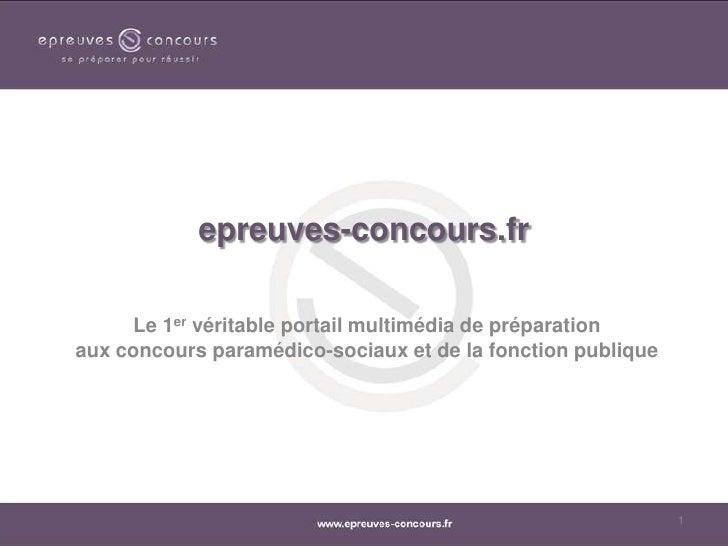 epreuves-concours.fr<br />Le 1er véritable portail multimédia de préparation aux concours paramédico-sociaux et de la fonc...