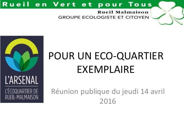 POUR UN ECO-QUARTIER EXEMPLAIRE Réunion publique du jeudi 14 avril 2016
