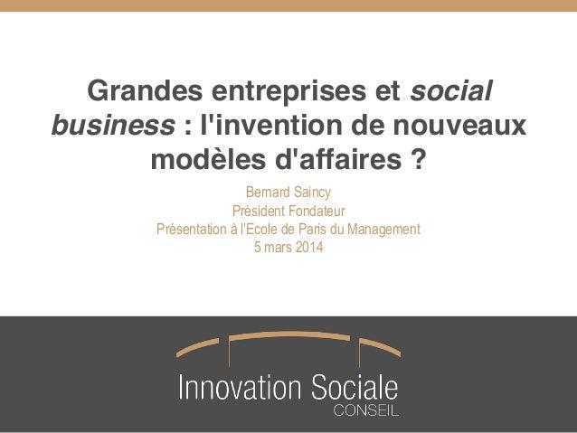 Grandes entreprises et social business : l'invention de nouveaux modèles d'affaires ? Bernard Saincy Président Fondateur P...