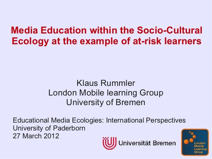 Media Education within the Socio-CulturalEcology at the example of at-risk learners                 Klaus Rummler         ...