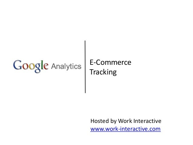 E-Commerce Tracking Hosted by Work Interactive www.work-interactive.com
