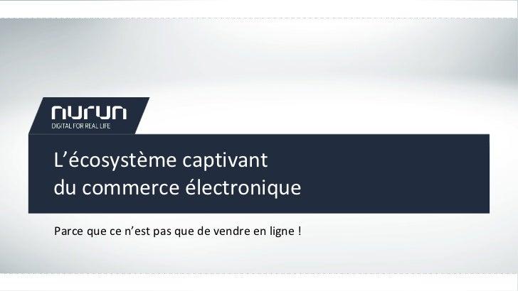 L ' écosystème captivant  du commerce électronique Parce que ce n ' est pas que de vendre en ligne !