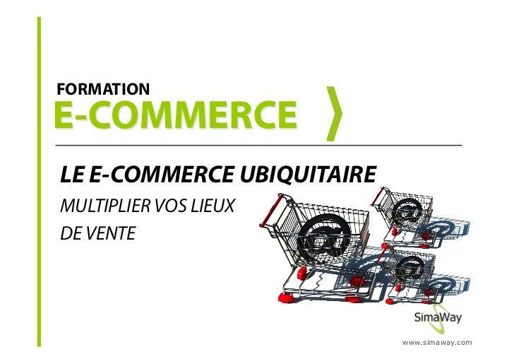 FORMATION     LE E-COMMERCE UBIQUITAIRE MULTIPLIER VOS LIEUX DE VENTE                                 www.simaway.com