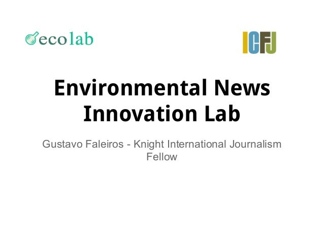 Environmental News Innovation Lab Gustavo Faleiros - Knight International Journalism Fellow