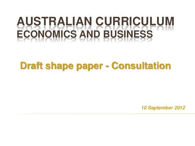 AUSTRALIAN CURRICULUMECONOMICS AND BUSINESSDraft shape paper - Consultation                         10 September 2012