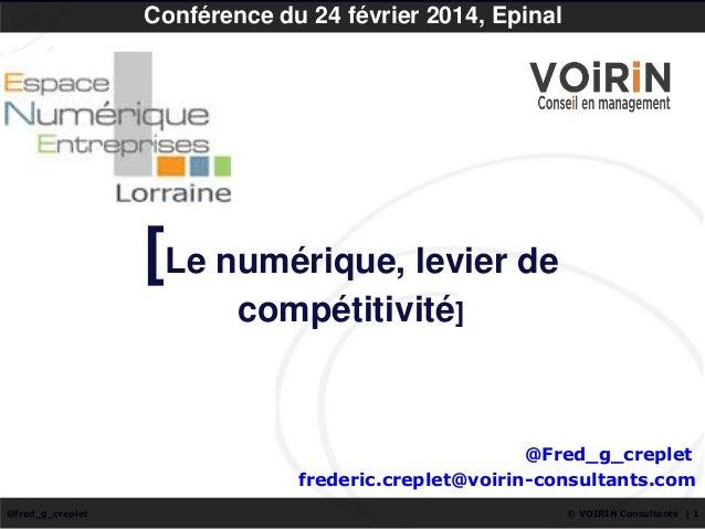 Conférence du 24 février 2014, Epinal  [Le numérique, levier de compétitivité]  @Fred_g_creplet frederic.creplet@voirin-co...