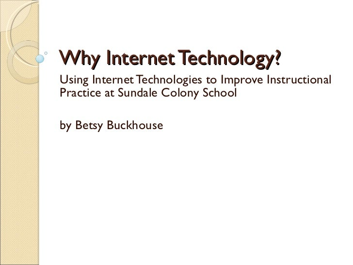 Why Internet Technology? Using Internet Technologies to Improve Instructional Practice at Sundale Colony School by Betsy B...