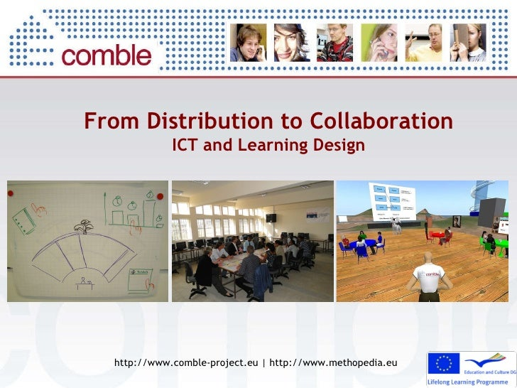 From Distribution to Collaboration ICT and Learning Design http://www.comble-project.eu | http://www.methopedia.eu