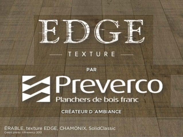 PAR  CRÉATEUR D 'AMBIANCE  ÉRABLE, texture EDGE, CHAMONIX, SolidClassic Crédit photo: ©Preverco 2013