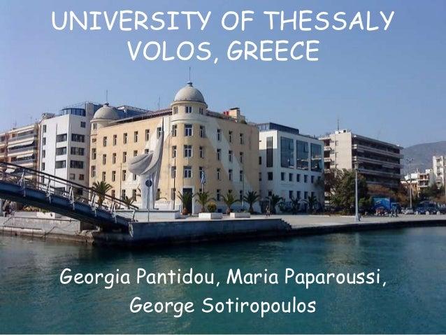 UNIVERSITY OF THESSALY     VOLOS, GREECEGeorgia Pantidou, Maria Paparoussi,       George Sotiropoulos