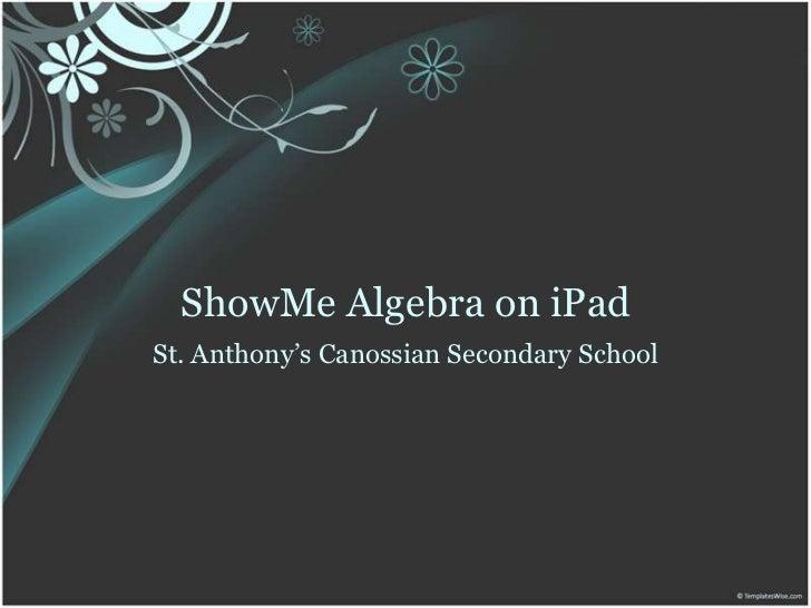 ShowMe Algebra on iPadSt. Anthony's Canossian Secondary School