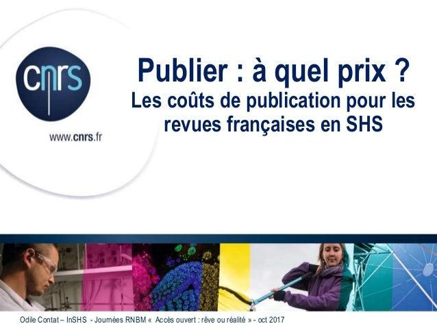 Publier : à quel prix ? Les coûts de publication pour les revues françaises en SHS Odile Contat – InSHS - Journées RNBM « ...