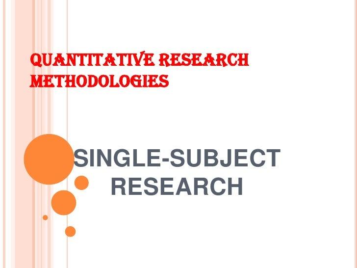 QUANTITATIVE RESEARCHMETHODOLOGIES    SINGLE-SUBJECT       RESEARCH