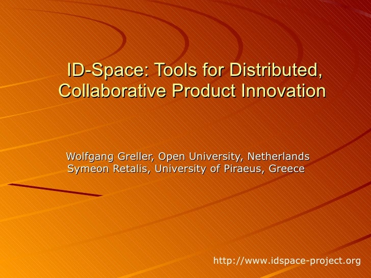 ID-Space: Tools for Distributed, Collaborative Product Innovation  Wolfgang Greller, Open University, Netherlands Symeon R...