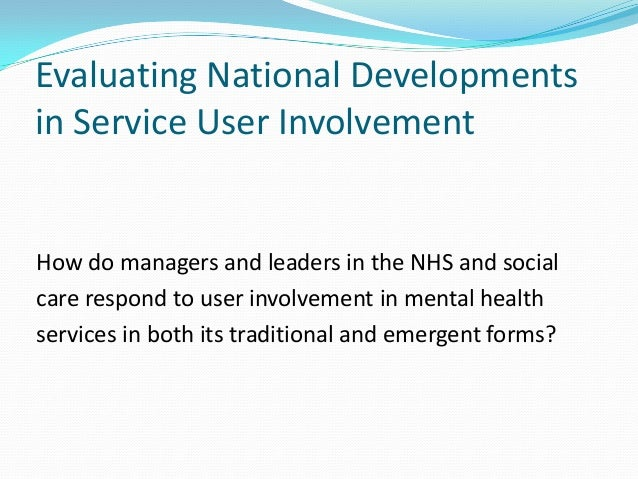 Evaluating National Developmentsin Service User InvolvementHow do managers and leaders in the NHS and socialcare respond t...
