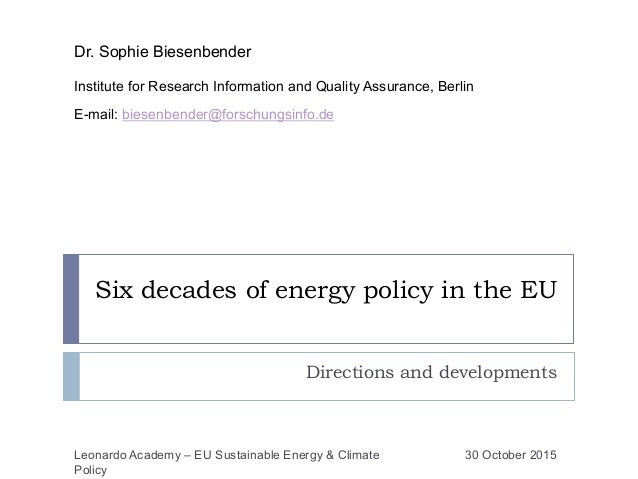 Six decades of energy policy in the EU Directions and developments Dr. Sophie Biesenbender Institute for Research Informat...
