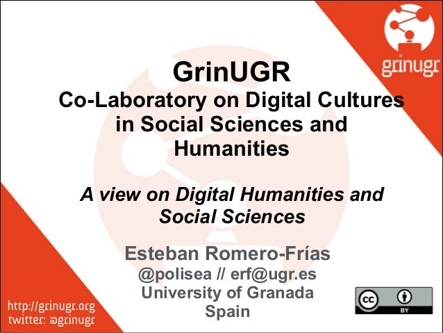 GrinUGR Co-Laboratory on Digital Cultures in Social Sciences and Humanities ! A view on Digital Humanities and Social Scie...