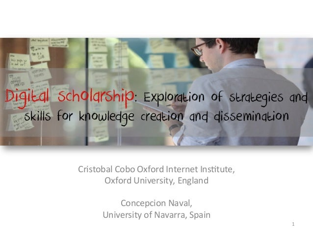 Digital scholarship:    Exploration of strategies and  skills for knowledge creation and dissemination           Cristobal...