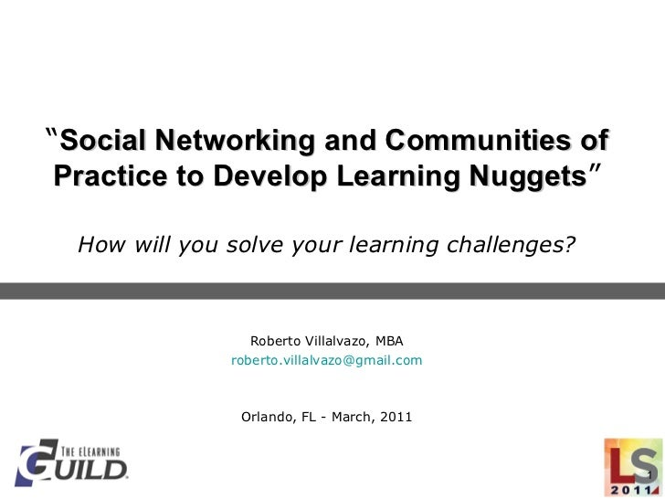 """"""" Social Networking and Communities of Practice to Develop Learning Nuggets """" How will you solve your learning challenges?..."""