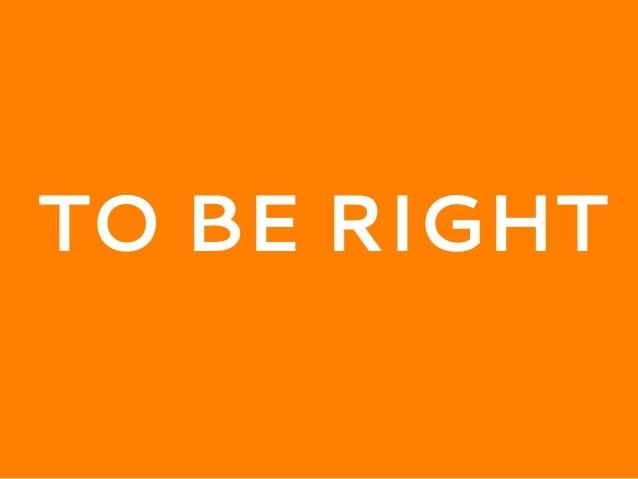 to be right
