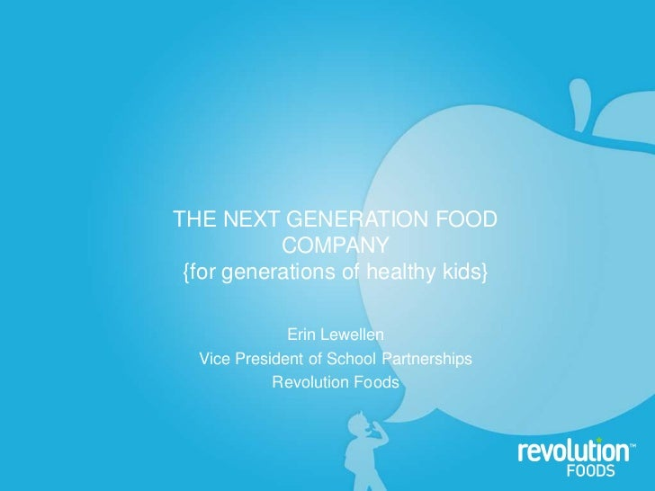 THE NEXT GENERATION FOOD COMPANY<br />{for generations of healthy kids}<br />Erin Lewellen<br />Vice President of School P...
