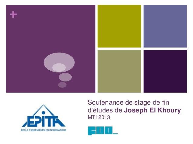 + Soutenance de stage de fin d'études de Joseph El Khoury MTI 2013