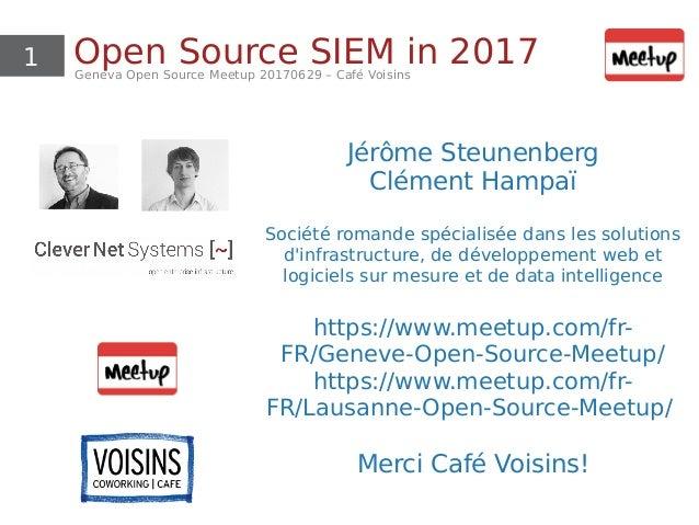 1 Open Source SIEM in 2017Geneva Open Source Meetup 20170629 – Café Voisins Jérôme Steunenberg Clément Hampaï Société roma...