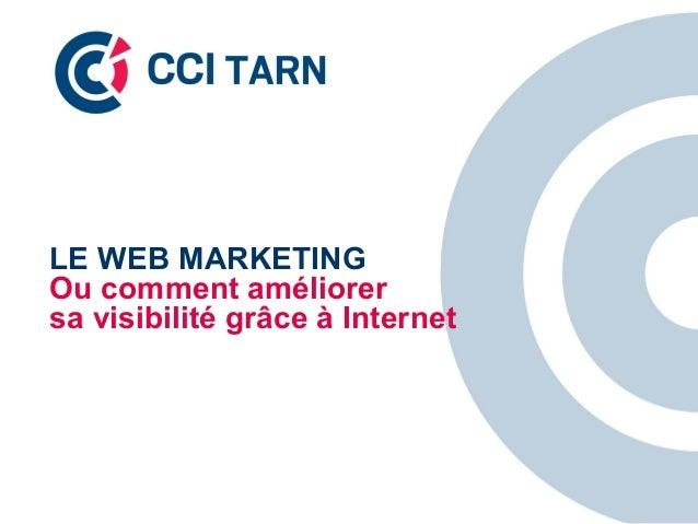 LE WEB MARKETING  Ou comment améliorer  sa visibilité grâce à Internet