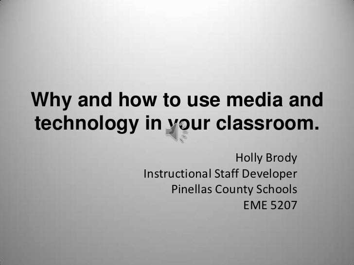 Why and how to use media and technologyin your classroom.<br />Holly Brody<br />Instructional Staff Developer<br />Pinella...