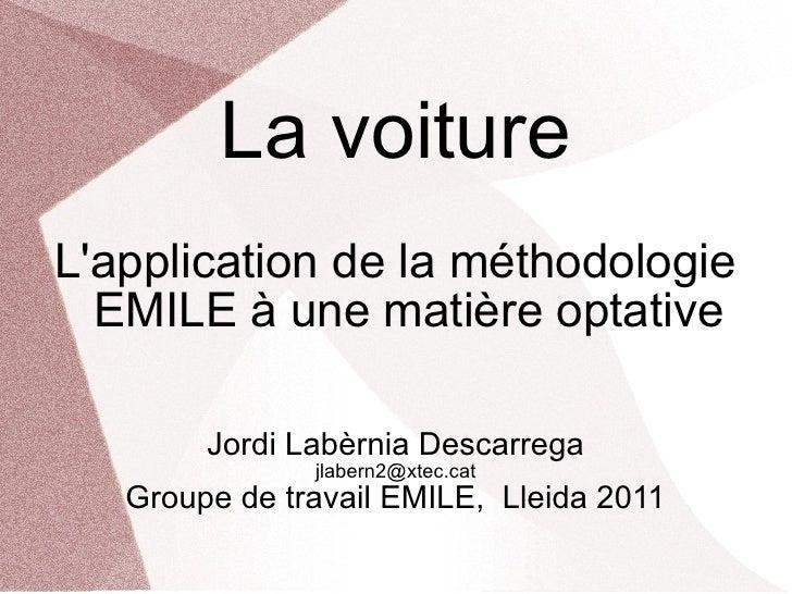 La voiture L'application de la méthodologie EMILE à une matière optative Jordi Labèrnia Descarrega [email_address] Groupe ...