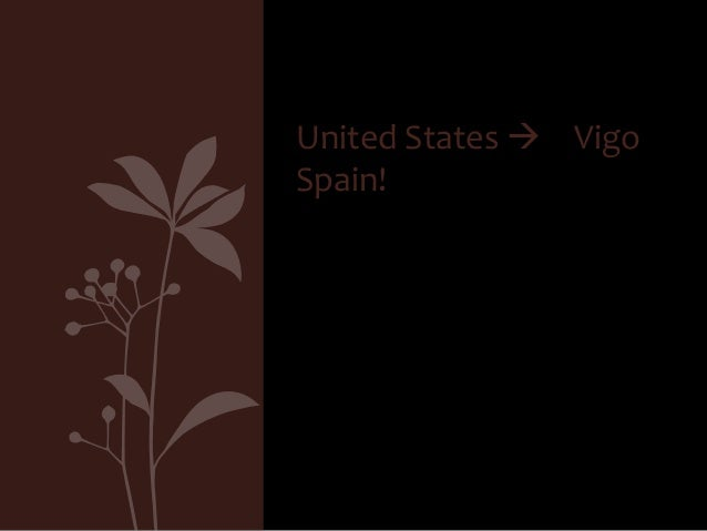 United States  Vigo Spain!