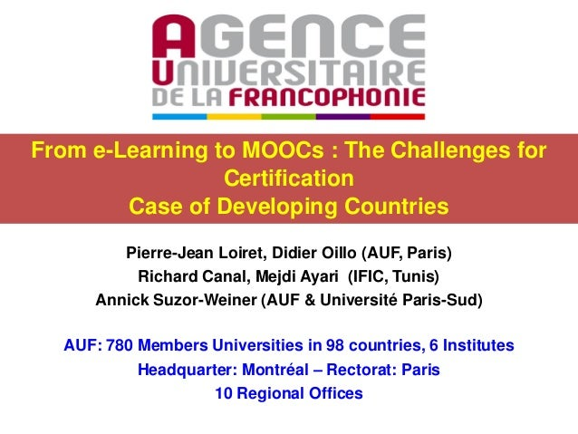 From e-Learning to MOOCs : The Challenges for Certification Case of Developing Countries Pierre-Jean Loiret, Didier Oillo ...