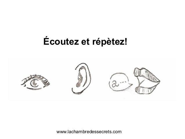 Écoutez et répètez! www.lachambredessecrets.com