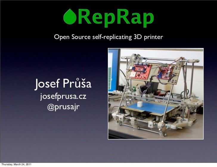 Open Source self-replicating 3D printer                           Josef Průša                            josefprusa.cz    ...