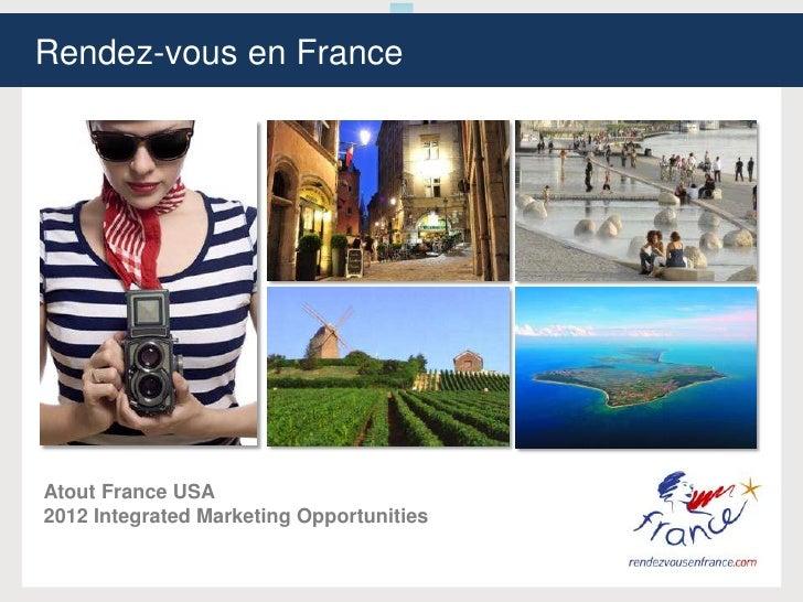 Rendez-vous en FranceAtout France USA2012 Integrated Marketing Opportunities