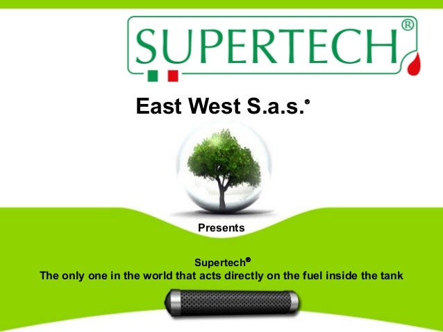 East West S.a.s.® Supertech® The only one in the world that acts directly on the fuel inside the tank Made in ItalyMade in...