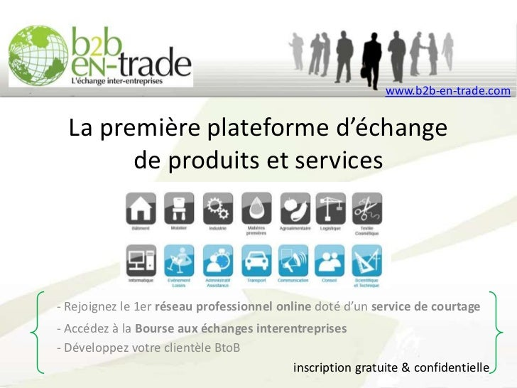 www.b2b-en-trade.com  La première plateforme d'échange        de produits et services- Rejoignez le 1er réseau professionn...