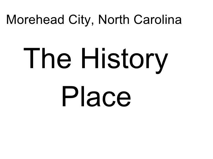 Morehead City, North Carolina  <ul><li>The History Place   </li></ul>