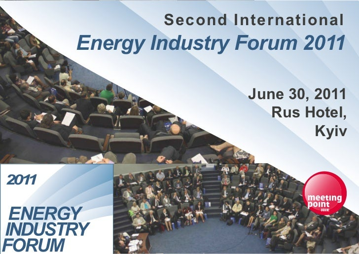 Second InternationalEnergy Industry Forum 2011                 June 30, 2011                    Rus Hotel,                ...