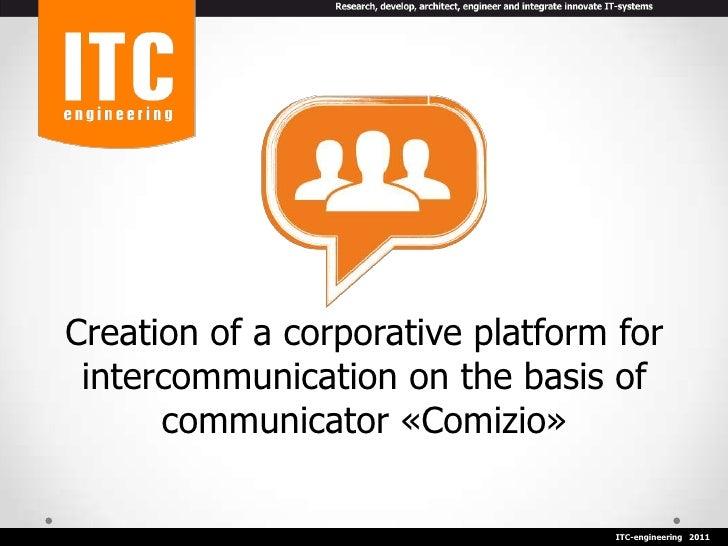 Creation of a corporative platform for intercommunication on the basis of      communicator «Comizio»                     ...