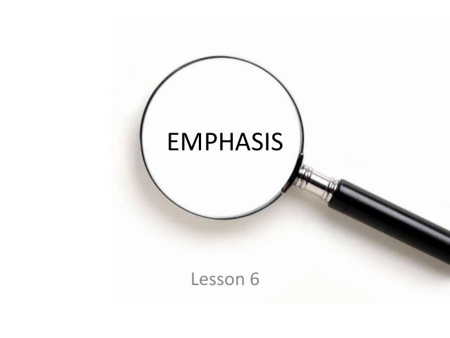 EMPHASIS  Lesson 6