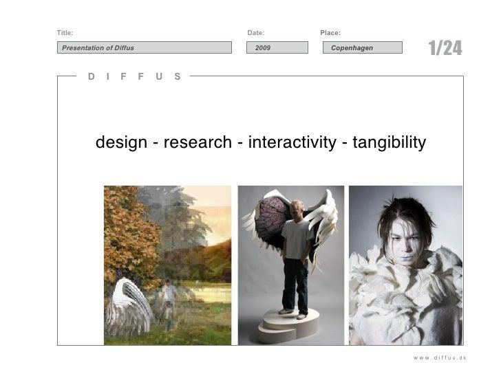 Title:                                Date:    Place:   Presentation of Diffus                 2009      Copenhagen       ...