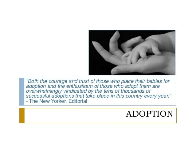 """ADOPTION """"Both the courage and trust of those who place their babies for adoption and the enthusiasm of those who adopt th..."""